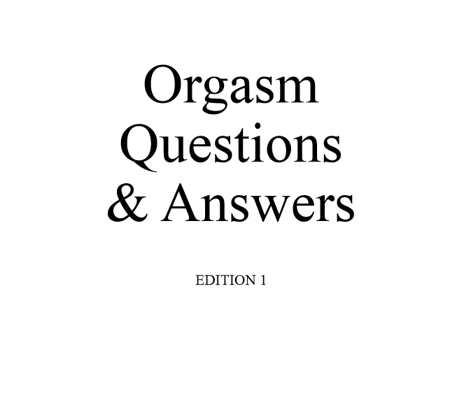 Orgasm question & answers - Edition 1 - a