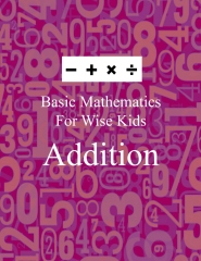 Basic Mathematics For Wise Kids: Addition - Front cover