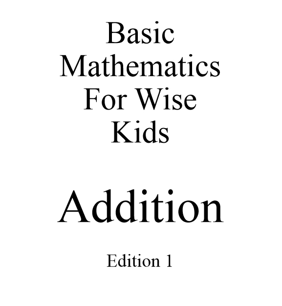 Basic Mathematics For Wise Kids: Addition - Edition 1 - Book interior 1
