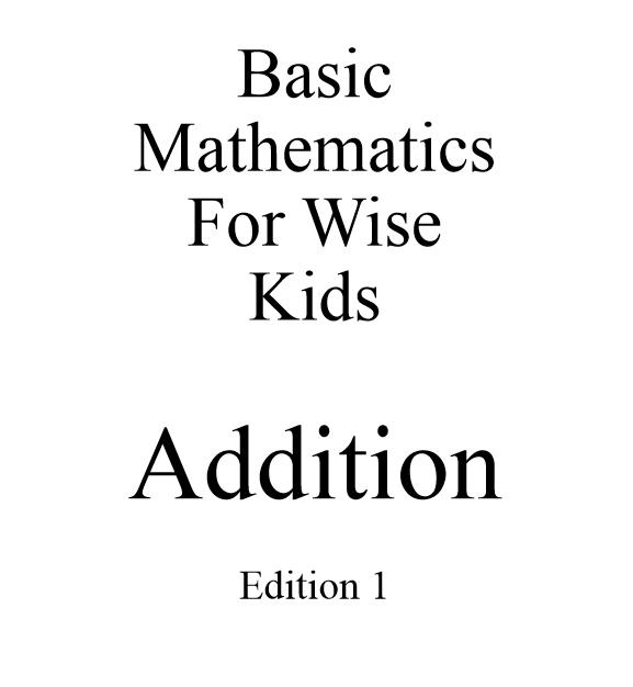 Basic Mathematics For Wise Kids: Addition - Edition 1 - Book interior 1
